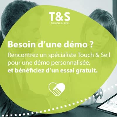 En plus d'une démo personnalisée avec un spécialiste Touch & Sell rapidement, vous bénéficiez d'un essai gratuit de 30 jours pour découvrir toute la puissance de la solution Touch & Sell et augementer votre performance commerciale.